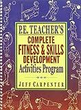 img - for P.E. Teacher's Complete Fitness & Skills Development Activities Program book / textbook / text book