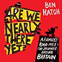 Are We Nearly There Yet?: 8,000 Misguided Miles Round Britain in a Vauxhall Astra (       UNABRIDGED) by Ben Hatch Narrated by Kris Dyer