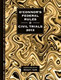 OConnors Federal Rules * Civil Trials 2013
