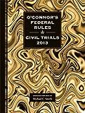O'Connor's Federal Rules * Civil Trials 2013