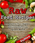 Raw Food Recipes: 89 Delicious, Easy...