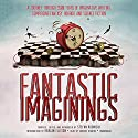 Fantastic Imaginings: A Journey through 3,500 Years of Imaginative Writing, Comprising Fantasy, Horror, and Science Fiction (       UNABRIDGED) by Stefan Rudnicki (editor), Harlan Ellison (editor) Narrated by Stefan Rudnicki, David Burney, Scott Brick, Cassandra Campbell