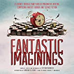 Fantastic Imaginings: A Journey through 3,500 Years of Imaginative Writing, Comprising Fantasy, Horror, and Science Fiction | Stefan Rudnicki (editor),Harlan Ellison (editor)