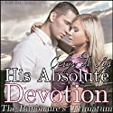 His Absolute Devotion: The Billionaire's Ultimatum (A BDSM Erotic Romance, Part 9) (       UNABRIDGED) by Cerys du Lys Narrated by Lauren Sweet