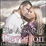 His Absolute Devotion: The Billionaire's Ultimatum (A BDSM Erotic Romance, Part 9) | Cerys du Lys