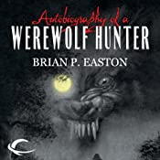 Autobiography of a Werewolf Hunter | [Brian P. Easton]