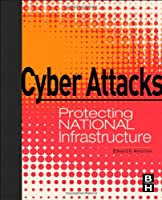 Cyber Attacks: Protecting National Infrastructure Front Cover