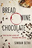 img - for Bread, Wine, Chocolate: The Slow Loss of Foods We Love book / textbook / text book