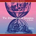 The Destruction of Jerusalem (       UNABRIDGED) by  Josephus Narrated by Norman Dietz
