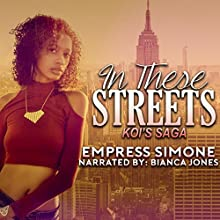 In These Streets: Koi's Saga | Livre audio Auteur(s) :  Empress Simone Narrateur(s) : Bianca Jones