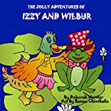 Childrens Book: The Jolly Adventures of Izzy and Wilbur: (A fun and colorful bedtime story picture book for children ages 2-6)