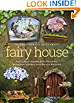 Fairy House: How to Make Amazing Fair...