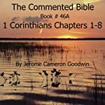 The Commented Bible: Book 46A - 1 Corinthians | Jerome Cameron Goodwin