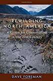 Rewilding North America: A Vision For Conservation In The 21St Century