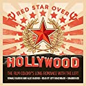 Red Star over Hollywood: The Film Colony's Long Romance with the Left Audiobook by Ronald Radosh, Allis Radosh Narrated by Jeff Riggenbach