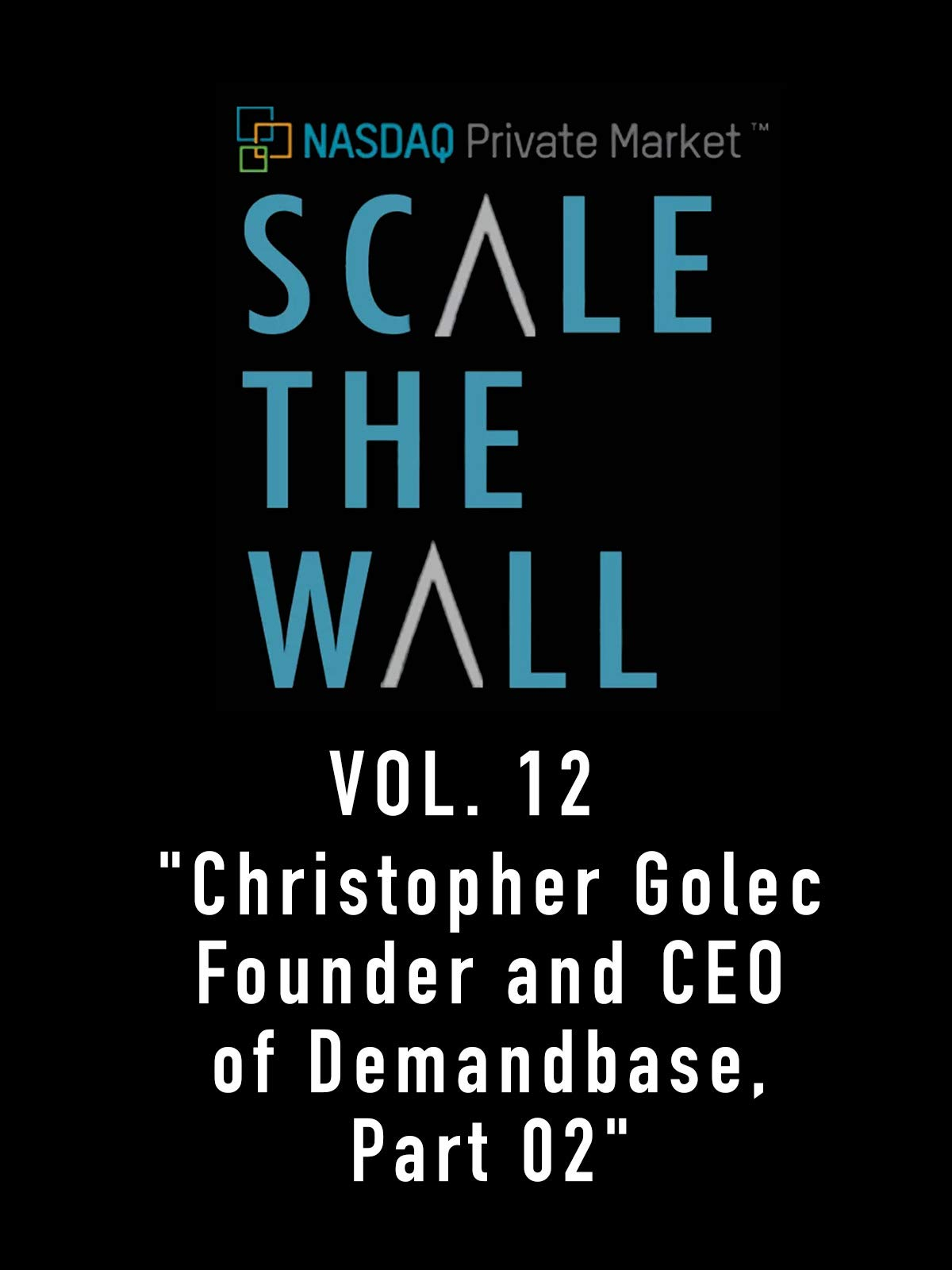 Scale The Wall Vol. 12 Christopher Golec Founder and CEO of Demandbase, Part 02