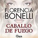 Caballo de fuego: Gaza Audiobook by Florencia Bonelli Narrated by Martin Untrojb