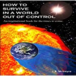 How To Survive In A World Out Of Control 2011 Edition: An Inspirational Book for the Times to Come | J.B. McIntyre