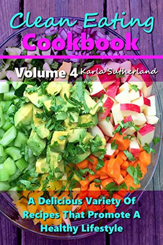 Clean Eating Cookbook 4 - A Delicious Variety of Recipes that Promote a Healthy Lifestyle - Sugar Free Recipes - Sugar Free Cookbooks - Diabetic Recipes ... Diabetic Cookbook (Clean Eating Cookbooks) by Karla Sutherland