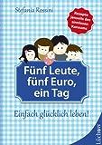 F�nf Leute, f�nf Euro, ein Tag: Einfach gl�cklich leben! (German Edition)