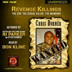 Revenge Killings - Chris Dorner: The Cop. The Serial Killer. The Manhunt.: Recent True Crime Cases, Book 1 | RJ Parker,Peter Vronsky