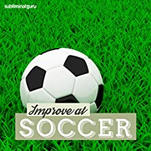 Improve at Soccer: Be a Soccer Superstar with Subliminal Messages  by  Subliminal Guru Narrated by  Subliminal Guru
