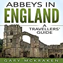 Abbeys in England: A Travellers' Guide Audiobook by Gary McKraken Narrated by Adrian Dobson