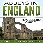 Abbeys in England: A Travellers' Guide Hörbuch von Gary McKraken Gesprochen von: Adrian Dobson