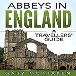 Abbeys in England: A Travellers' Guide | Gary McKraken