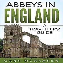 Abbeys in England: A Travellers' Guide | Livre audio Auteur(s) : Gary McKraken Narrateur(s) : Adrian Dobson