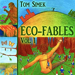 Eco-Fables: Green Stories for Children and Adults, Volume 1: Environmental Fairy Tales | [Tom Simek]