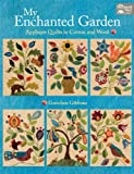 My Enchanted Garden: Applique Quilts in Cotton and Wool