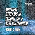 Multiple Streams of Income for a New Millennium  by Robert G. Allen Narrated by Robert G. Allen