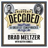 History Decoded: The Ten Greatest Conspiracies of All Time