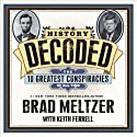 History Decoded: The Ten Greatest Conspiracies of All Time (       UNABRIDGED) by Keith Ferrell, Brad Meltzer Narrated by Scott Brick