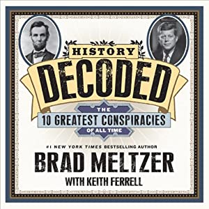 History Decoded: The Ten Greatest Conspiracies of All Time | [Keith Ferrell, Brad Meltzer]