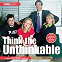 Think the Unthinkable (       UNABRIDGED) by James Cary Narrated by Marcus Brigstocke, David Mitchell, Stephen Moore, Emma Kennedy, Catherine Shepherd