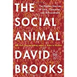 The Social Animal: The Hidden Sources of Love, Character, and Achievement ~ David Brooks