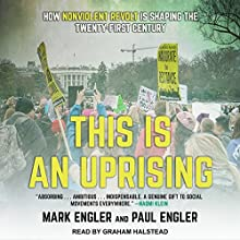 This Is an Uprising: How Nonviolent Revolt Is Shaping the Twenty-First Century | Livre audio Auteur(s) : Mark Engler, Paul Engler Narrateur(s) : Graham Halstead