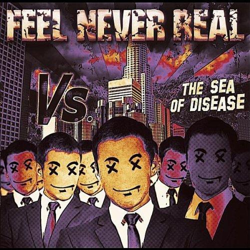 Feel Never Real - Vs. The Sea of Disease (2012)