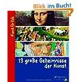 13 gro�e Geheimnisse der Kunst: Kunst f�r Kids