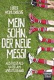 Lüder Wohlenberg 'Mein Sohn, der neue Messi: Als Fußballvater am Spielfeldrand (Allgemeine Reihe. Bastei Lübbe Taschenbücher)'