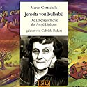 Jenseits von Bullerbü: Die Lebensgeschichte der Astrid Lindgren Hörbuch von Maren Gottschalk Gesprochen von: Gabriela Badura