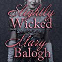 Slightly Wicked: Bedwyn Saga Series, Book 2 Audiobook by Mary Balogh Narrated by Rosalyn Landor