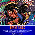 Raven Tales: Stories of the Raven Based on the Folklore of the Tlingit, Haida, Tsimshian, Inuit, and Athapascan of Alaska | Dennis Waller
