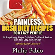 Painless Dash Diet Recipes for Lazy People: 50 Surprisingly Simple Dash Diet Cookbook Recipes Even Your Lazy Ass Can Cook (       UNABRIDGED) by Phillip Pablo Narrated by Don Colasurd Jr.