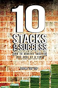(FREE on 2/6) 10 Stacks To Success: How To Achieve Success One Goal At A Time by Jerome Jay Isip - http://eBooksHabit.com