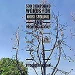 500 Compound Words for Kids: Spelling and Pronunciation | Godson Ekwegh,Godson Ekwegh