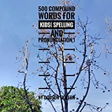 500 Compound Words for Kids: Spelling and Pronunciation Audiobook by Godson Ekwegh Narrated by Sharon O'Rourke