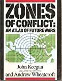 Zones of Conflict: An Atlas of Future Wars (0671624113) by Keegan, John